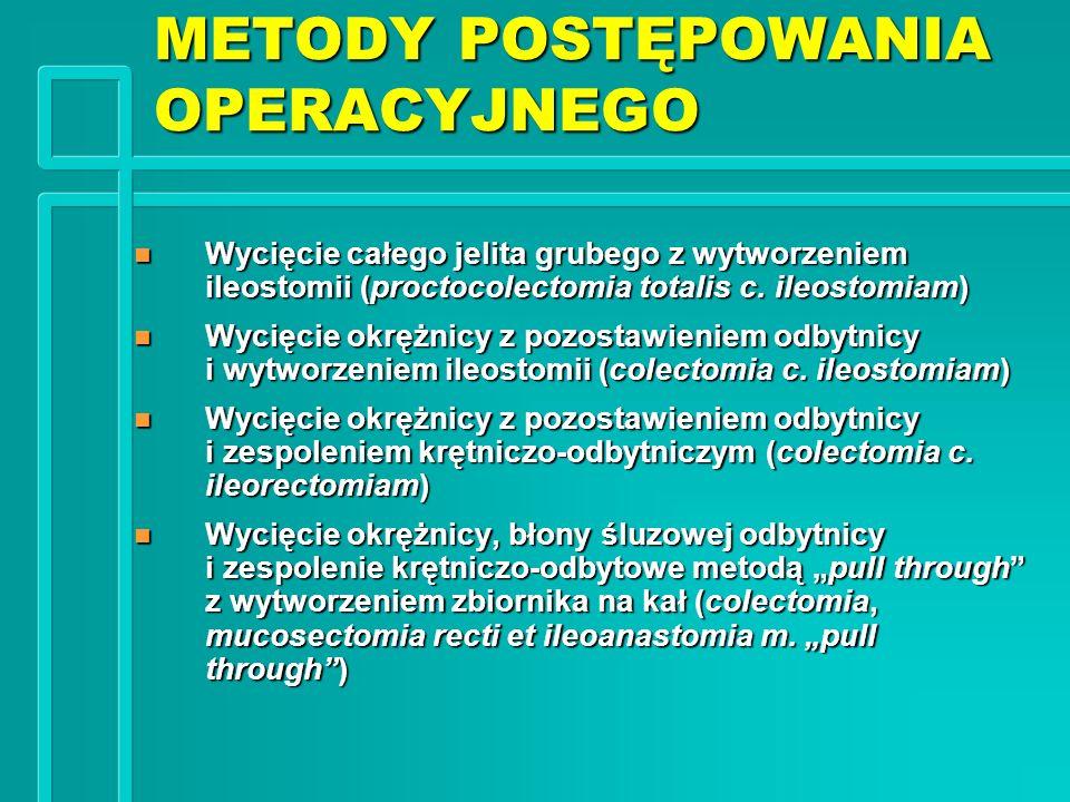 METODY POSTĘPOWANIA OPERACYJNEGO n Wycięcie całego jelita grubego z wytworzeniem ileostomii (proctocolectomia totalis c. ileostomiam) n Wycięcie okręż