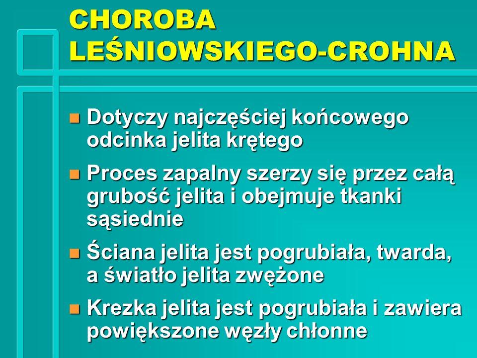 CHOROBA LEŚNIOWSKIEGO-CROHNA n Dotyczy najczęściej końcowego odcinka jelita krętego n Proces zapalny szerzy się przez całą grubość jelita i obejmuje t