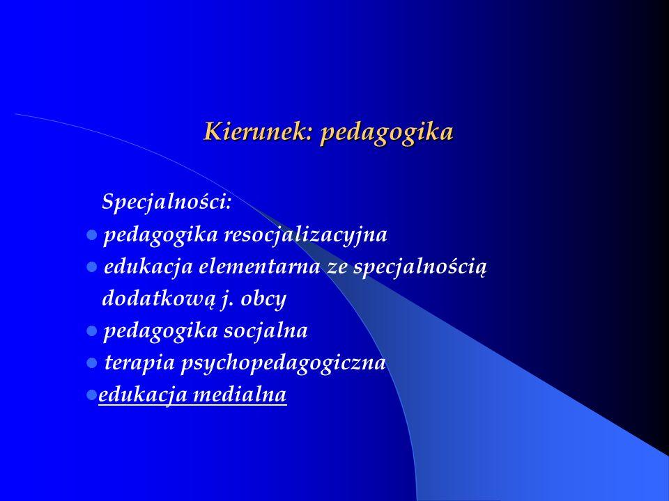 Kierunek: pedagogika Specjalności: pedagogika resocjalizacyjna edukacja elementarna ze specjalnością dodatkową j. obcy pedagogika socjalna terapia psy