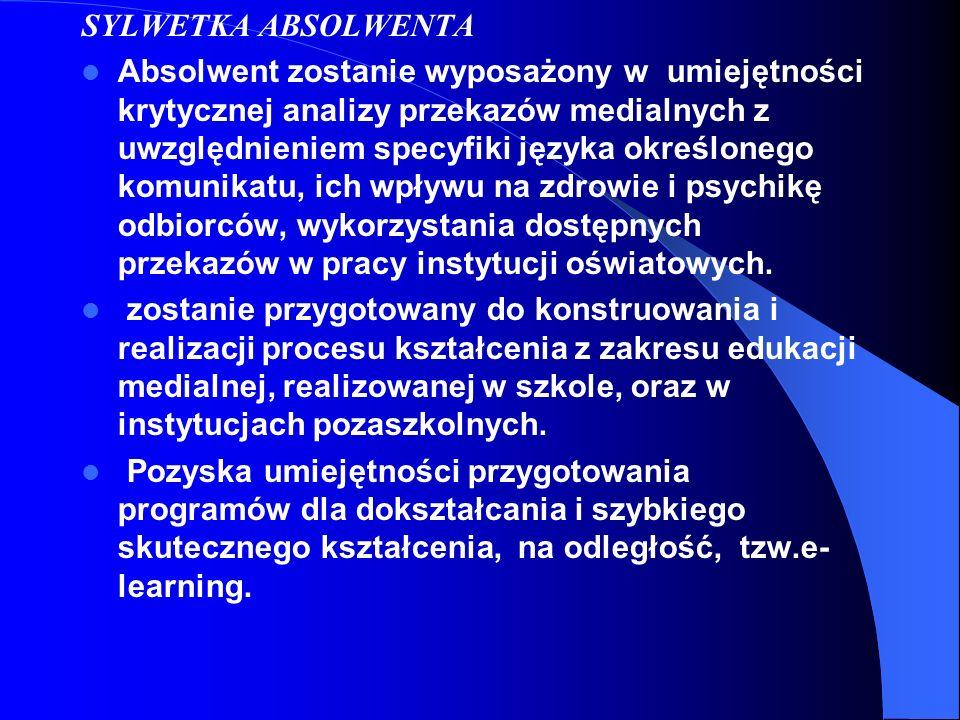 SYLWETKA ABSOLWENTA Absolwent zostanie wyposażony w umiejętności krytycznej analizy przekazów medialnych z uwzględnieniem specyfiki języka określonego