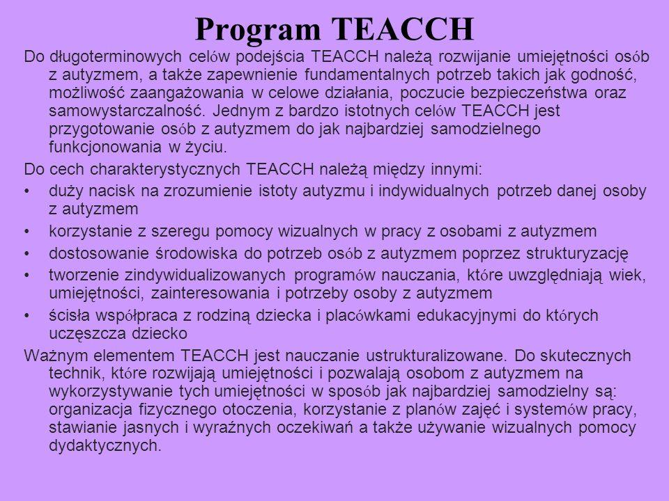 Program TEACCH Do długoterminowych cel ó w podejścia TEACCH należą rozwijanie umiejętności os ó b z autyzmem, a także zapewnienie fundamentalnych potr