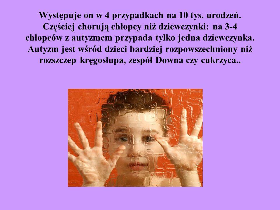 Występuje on w 4 przypadkach na 10 tys. urodzeń. Częściej chorują chłopcy niż dziewczynki: na 3-4 chłopców z autyzmem przypada tylko jedna dziewczynka
