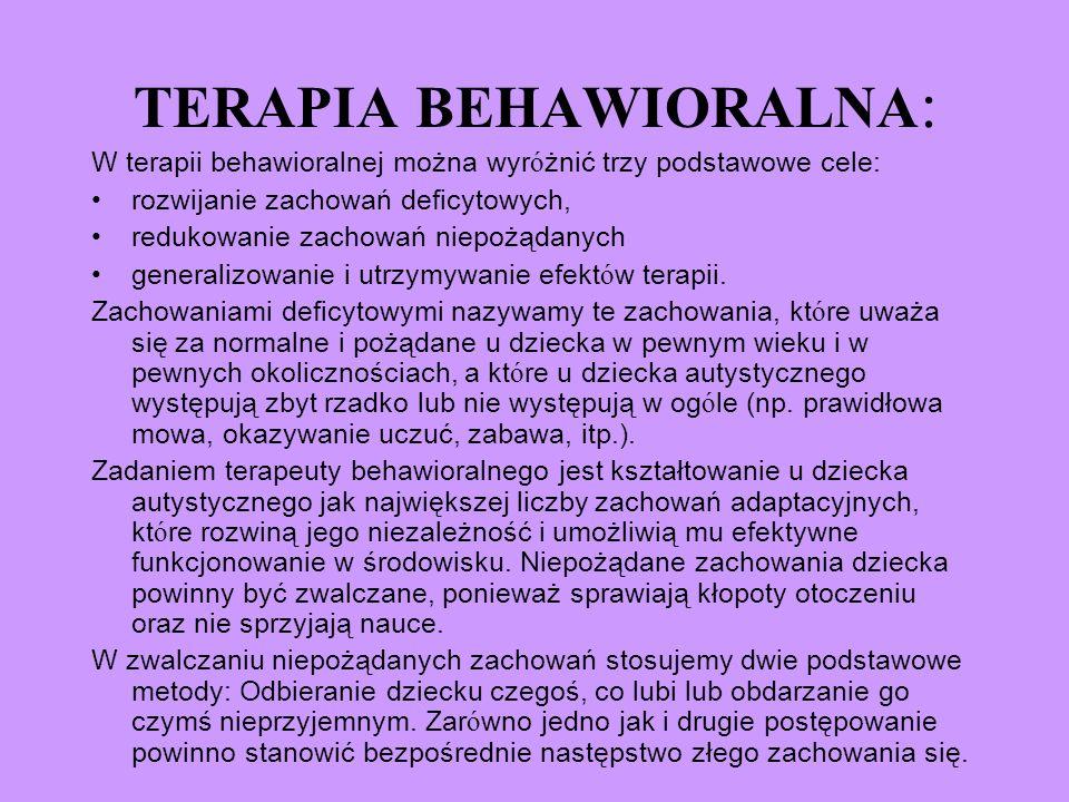 TERAPIA BEHAWIORALNA : W terapii behawioralnej można wyr ó żnić trzy podstawowe cele: rozwijanie zachowań deficytowych, redukowanie zachowań niepożąda