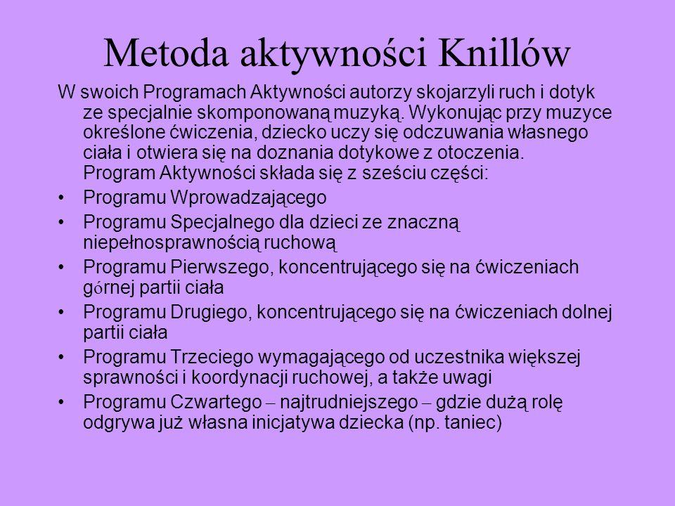 Metoda aktywności Knillów W swoich Programach Aktywności autorzy skojarzyli ruch i dotyk ze specjalnie skomponowaną muzyką. Wykonując przy muzyce okre