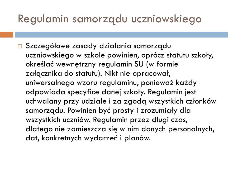 Regulamin samorządu uczniowskiego Szczegółowe zasady działania samorządu uczniowskiego w szkole powinien, oprócz statutu szkoły, określać wewnętrzny r