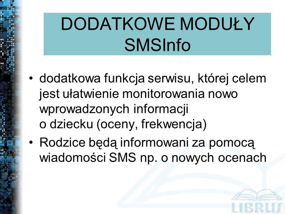 DODATKOWE MODUŁY SMSInfo dodatkowa funkcja serwisu, której celem jest ułatwienie monitorowania nowo wprowadzonych informacji o dziecku (oceny, frekwencja) Rodzice będą informowani za pomocą wiadomości SMS np.