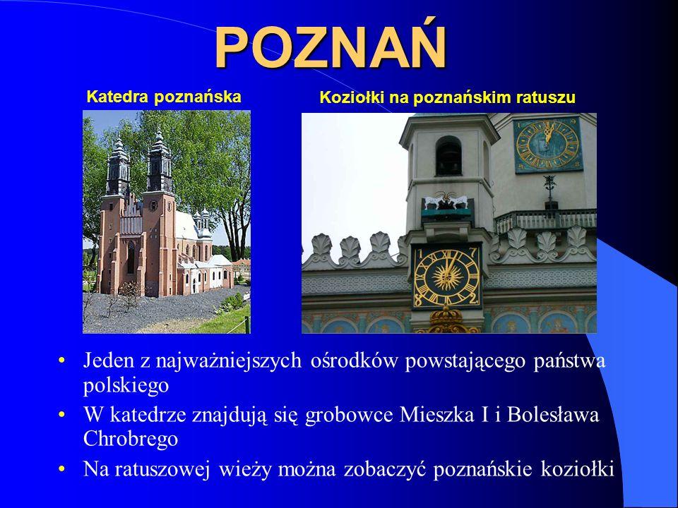 POZNAŃ Jeden z najważniejszych ośrodków powstającego państwa polskiego W katedrze znajdują się grobowce Mieszka I i Bolesława Chrobrego Na ratuszowej