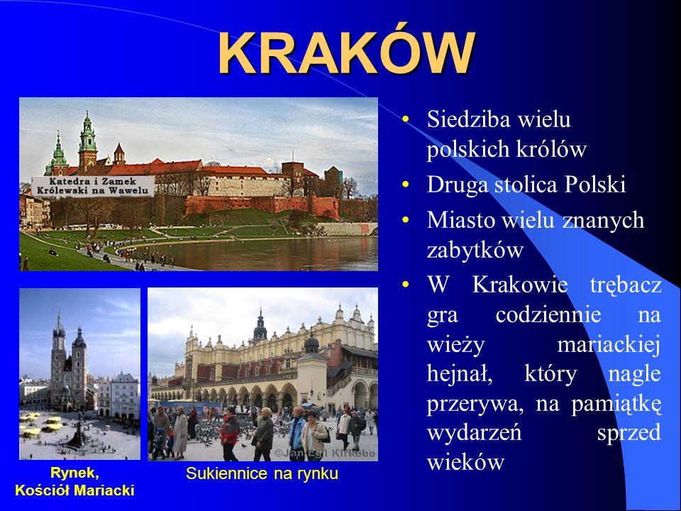 KRAKÓW Siedziba wielu polskich królów Druga stolica Polski Miasto wielu znanych zabytków W Krakowie trębacz gra codziennie na wieży mariackiej hejnał,