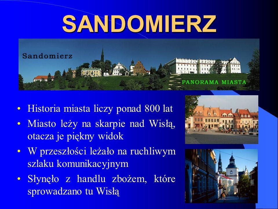 SANDOMIERZ Historia miasta liczy ponad 800 lat Miasto leży na skarpie nad Wisłą, otacza je piękny widok W przeszłości leżało na ruchliwym szlaku komun