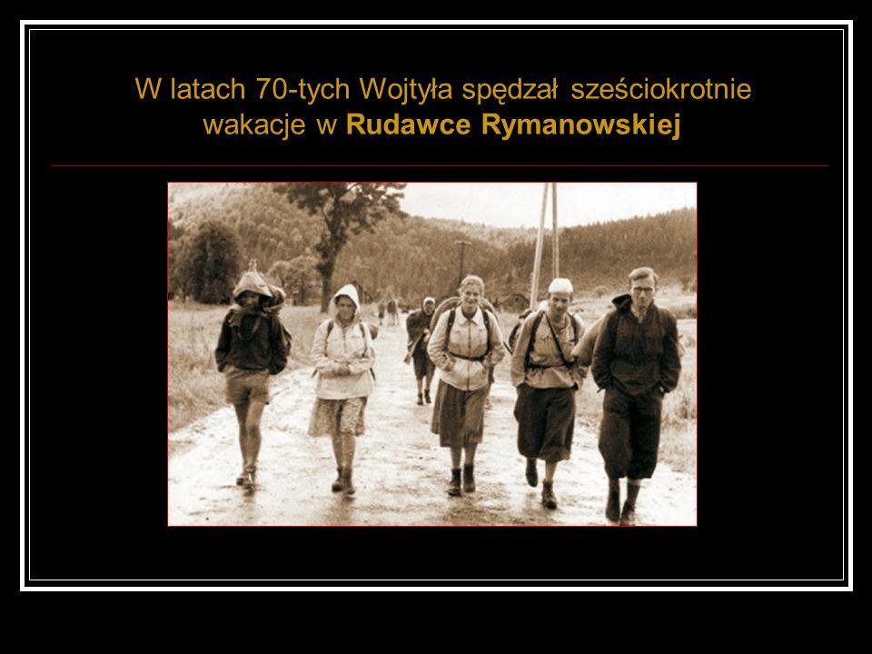 W latach 70-tych Wojtyła spędzał sześciokrotnie wakacje w Rudawce Rymanowskiej