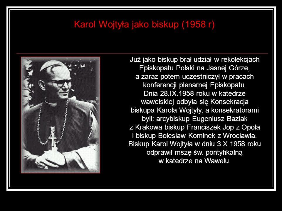Karol Wojtyła jako biskup (1958 r) Już jako biskup brał udział w rekolekcjach Episkopatu Polski na Jasnej Górze, a zaraz potem uczestniczył w pracach