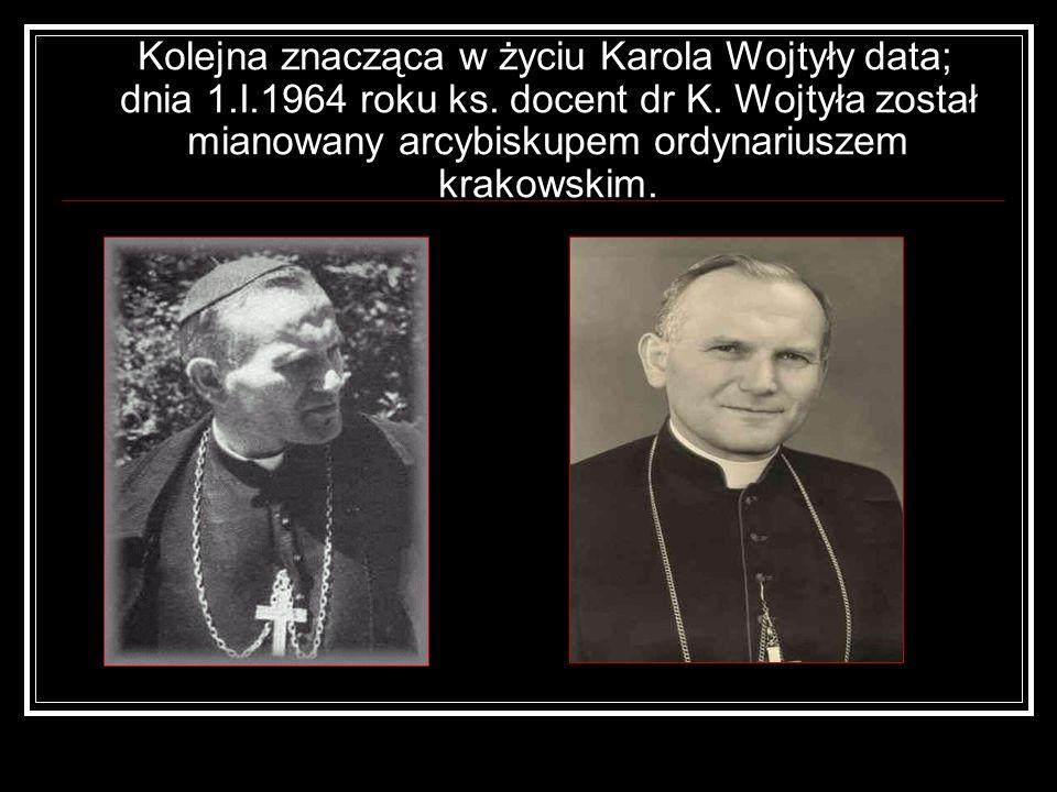 Kolejna znacząca w życiu Karola Wojtyły data; dnia 1.I.1964 roku ks. docent dr K. Wojtyła został mianowany arcybiskupem ordynariuszem krakowskim.