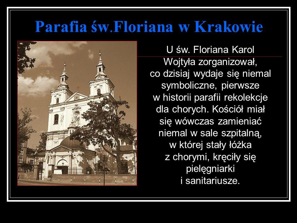 Parafia św.Floriana w Krakowie U św. Floriana Karol Wojtyła zorganizował, co dzisiaj wydaje się niemal symboliczne, pierwsze w historii parafii rekole
