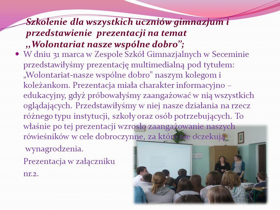 W dniu 31 marca w Zespole Szkół Gimnazjalnych w Seceminie przedstawiłyśmy prezentację multimedialną pod tytułem: Wolontariat-nasze wspólne dobro naszy