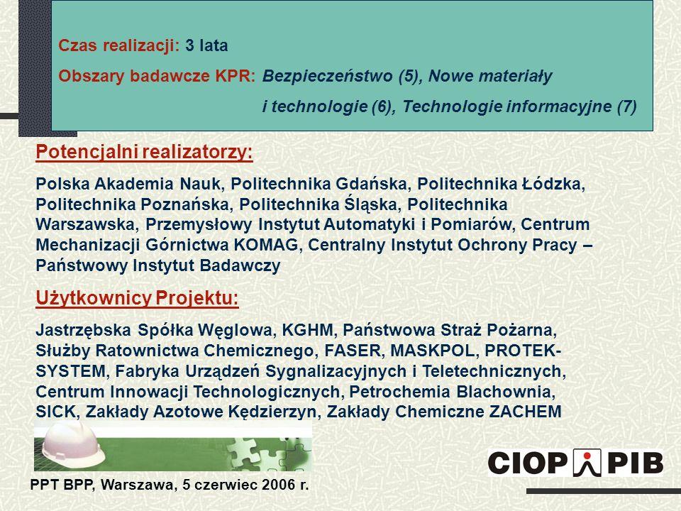 Czas realizacji: 3 lata Obszary badawcze KPR: Bezpieczeństwo (5), Nowe materiały i technologie (6), Technologie informacyjne (7) Potencjalni realizato