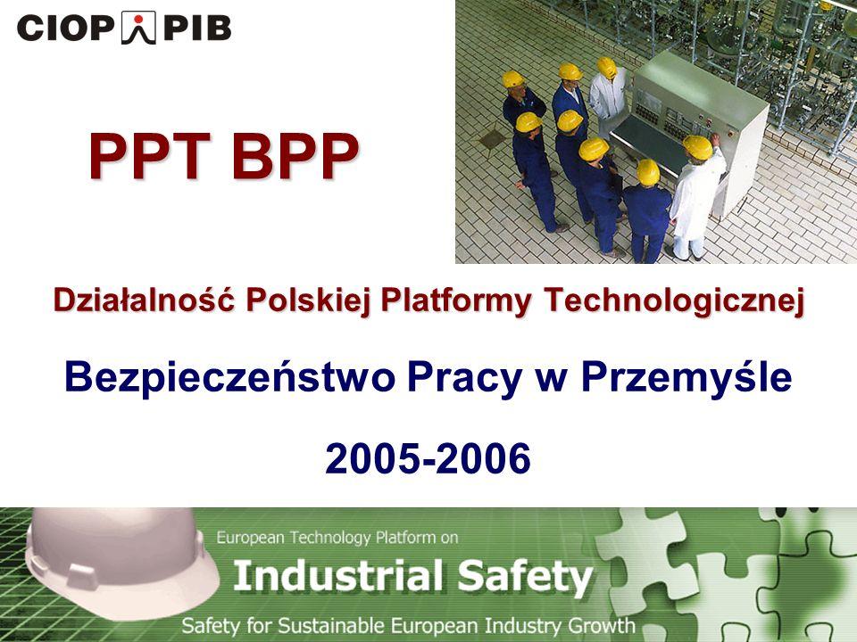 Technology Platform Safety for Sustainable European Industry Growth Cel i zakres tematyczny PPT BPP Struktura organizacyjna i członkowie Podstawowe obszary badawcze Dotychczasowe działania organizacyjne Działania planowane na przyszłość