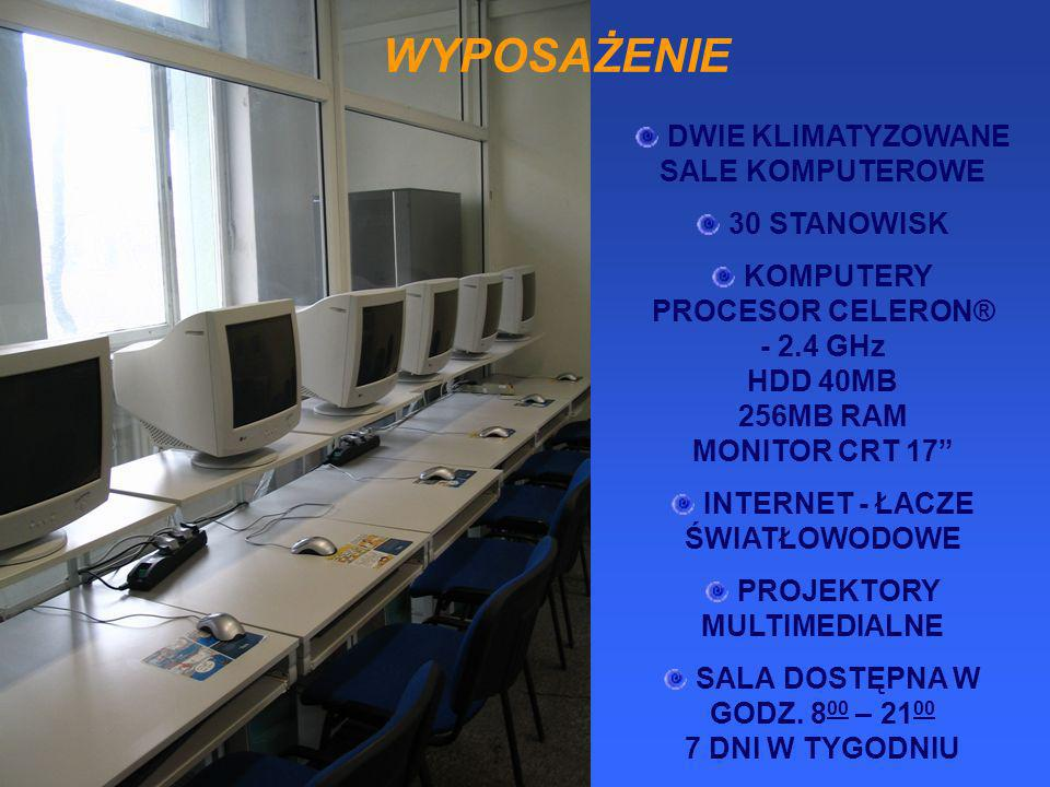 WYPOSAŻENIE DWIE KLIMATYZOWANE SALE KOMPUTEROWE 30 STANOWISK KOMPUTERY PROCESOR CELERON® - 2.4 GHz HDD 40MB 256MB RAM MONITOR CRT 17 INTERNET - ŁACZE