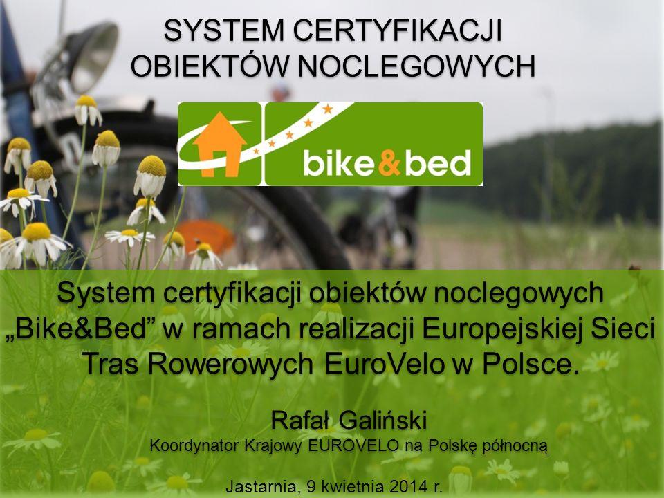 SYSTEM CERTYFIKACJI OBIEKTÓW NOCLEGOWYCH Rafał Galiński Koordynator Krajowy EUROVELO na Polskę północną Jastarnia, 9 kwietnia 2014 r. System certyfika