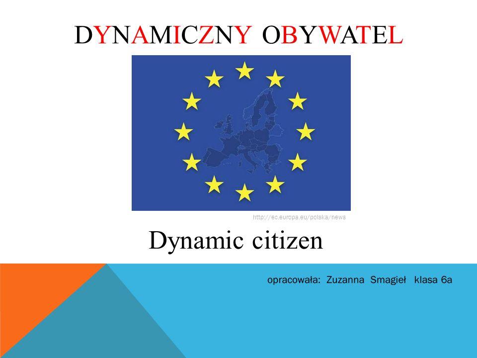 DYNAMICZNY OBYWATELDYNAMICZNY OBYWATEL Dynamic citizen http://ec.europa.eu/polska/news