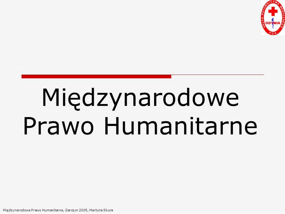 Międzynarodowe Prawo Humanitarne Międzynarodowe Prawo Humanitarne, Garczyn 2005, Martyna Skura