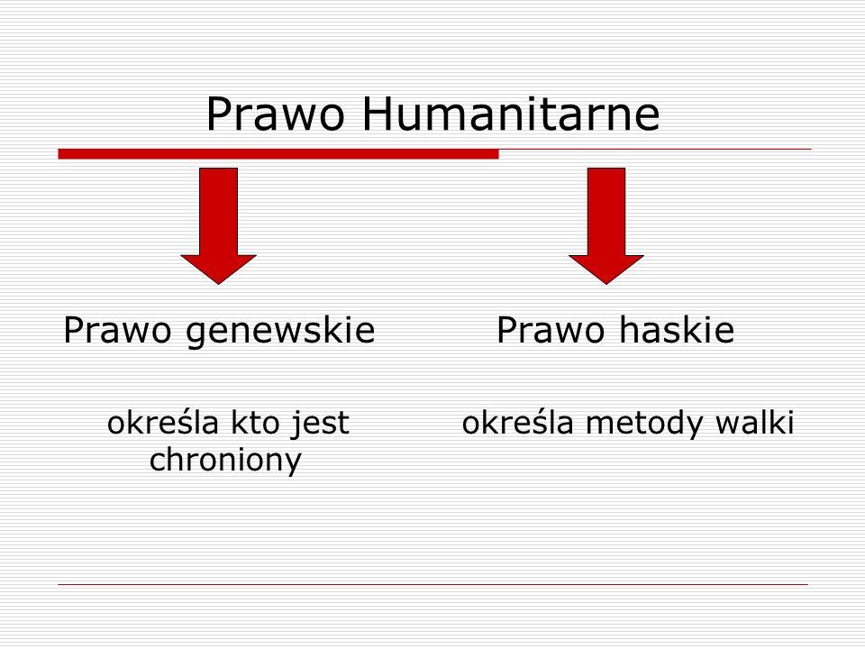 Prawo Humanitarne Prawo genewskie określa kto jest chroniony Prawo haskie określa metody walki