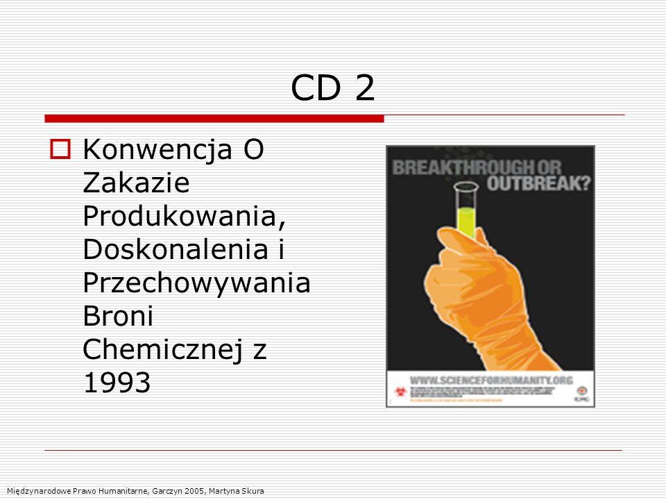 CD 2 Konwencja O Zakazie Produkowania, Doskonalenia i Przechowywania Broni Chemicznej z 1993 Międzynarodowe Prawo Humanitarne, Garczyn 2005, Martyna S