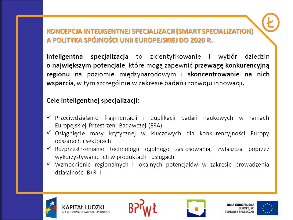 Identyfikacja i klasyfikacja specjalizacji regionalnych Obecne branże kluczowe – rozumiane jako sektory ważne na obecnym etapie rozwoju regionu, bez względu na ich potencjał innowacyjny i rozwojowy w perspektywie najbliższych 10 lat Startery gospodarcze (przyszłe branże kluczowe) – rozumiane jako sektory, które w perspektywie najbliższych 10 lat mogą stać się ważnymi obszarami specjalizacji gospodarczej regionu Branże uznawane w regionie za innowacyjne i konkurencyjne – rozumiane jako sektory, które już na obecnym etapie rozwoju regionu, ze względu na ich wysoką innowacyjność, potencjał technologiczny i dalsze perspektywy wzrostu, decydują jednocześnie o jego konkurencyjności i stanowią o jego specyfice gospodarczej