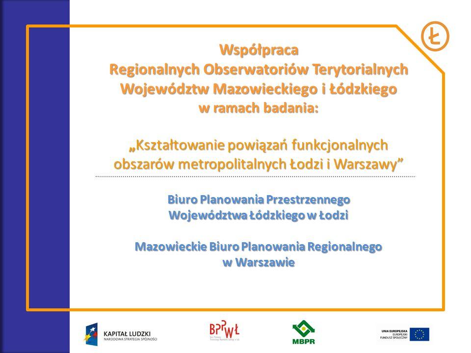 Współpraca Regionalnych Obserwatoriów Terytorialnych Województw Mazowieckiego i Łódzkiego w ramach badania: Kształtowanie powiązań funkcjonalnychKszta