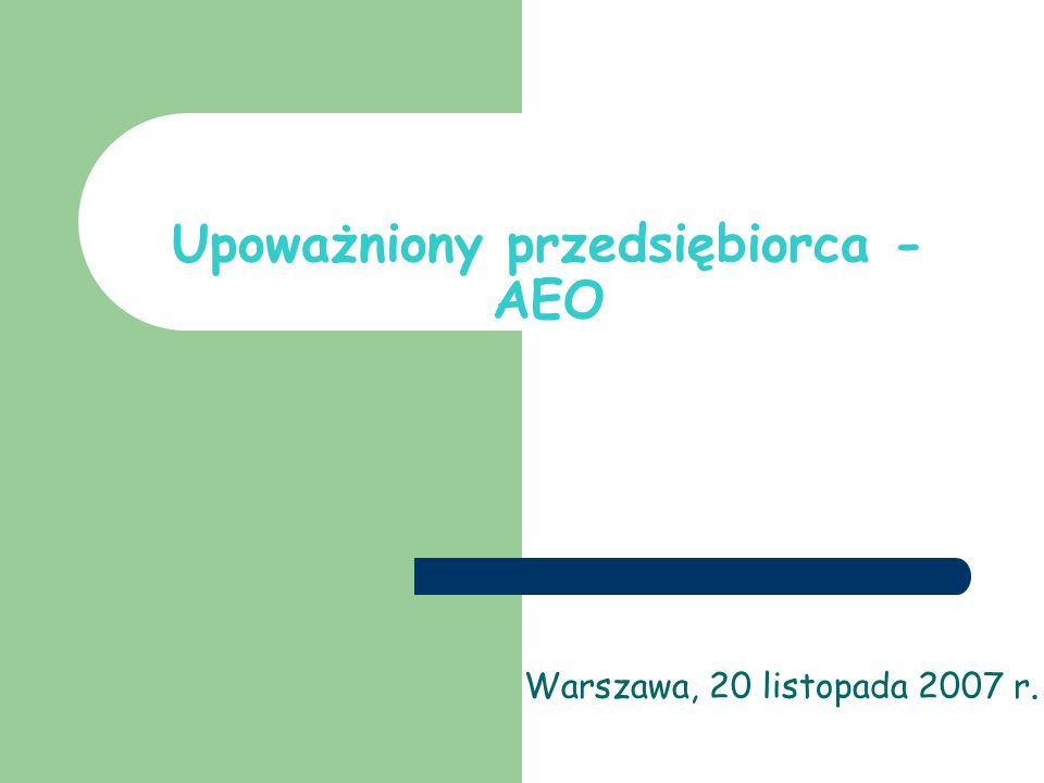 Upoważniony przedsiębiorca - AEO Warszawa, 20 listopada 2007 r.