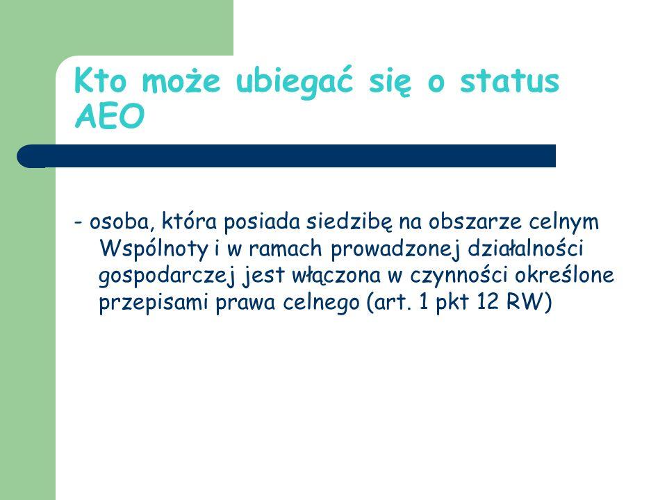 Kto może ubiegać się o status AEO - osoba, która posiada siedzibę na obszarze celnym Wspólnoty i w ramach prowadzonej działalności gospodarczej jest włączona w czynności określone przepisami prawa celnego (art.