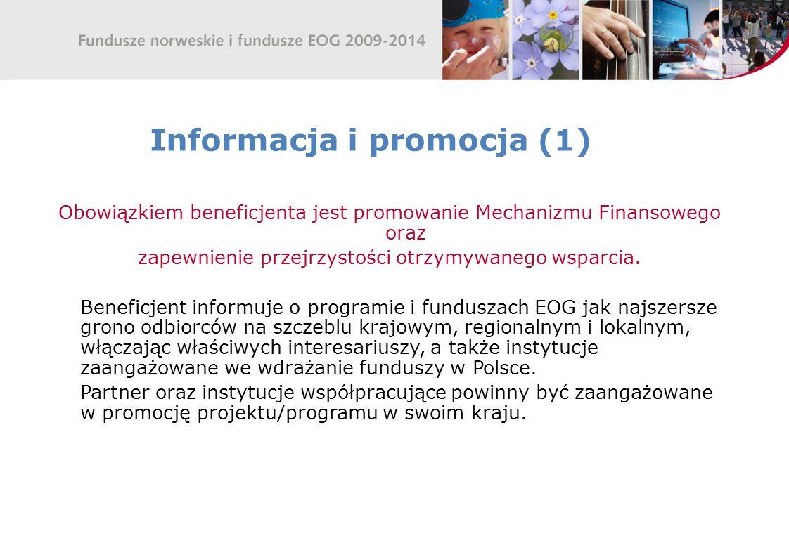Informacja i promocja (1) Obowiązkiem beneficjenta jest promowanie Mechanizmu Finansowego oraz zapewnienie przejrzystości otrzymywanego wsparcia. Bene