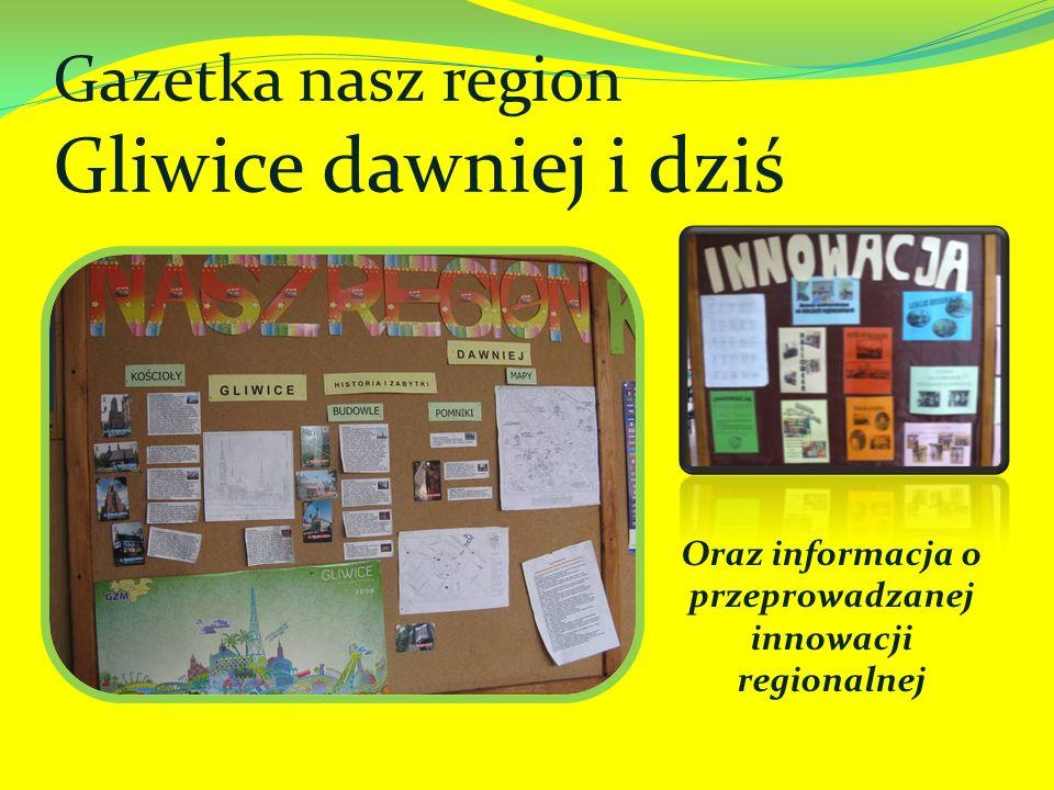 Gazetka nasz region Gliwice dawniej i dziś Oraz informacja o przeprowadzanej innowacji regionalnej