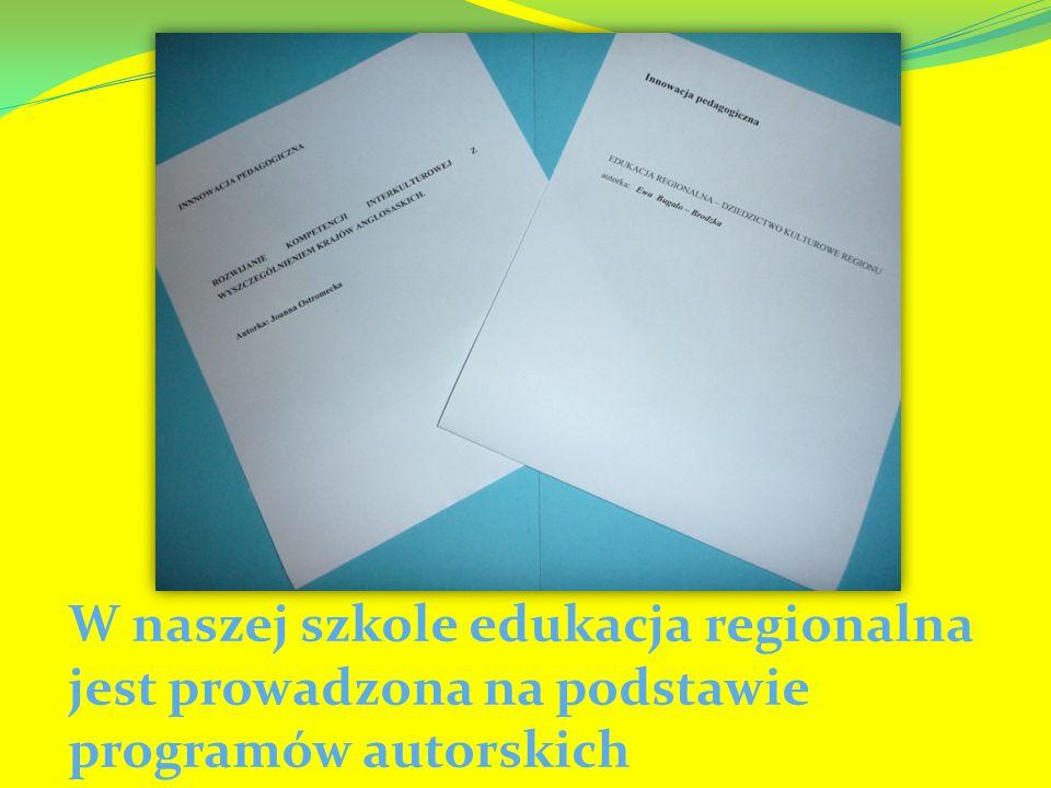 W naszej szkole edukacja regionalna jest prowadzona na podstawie programów autorskich