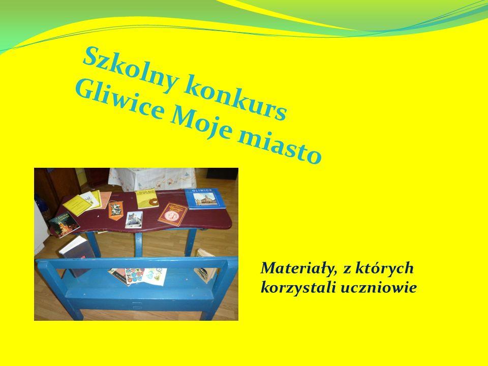 Szkolny konkurs Gliwice Moje miasto Materiały, z których korzystali uczniowie