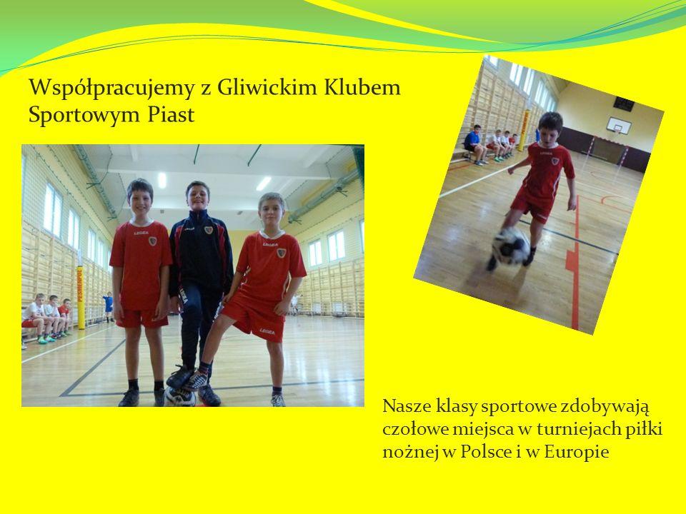 Współpracujemy z Gliwickim Klubem Sportowym Piast Nasze klasy sportowe zdobywają czołowe miejsca w turniejach piłki nożnej w Polsce i w Europie