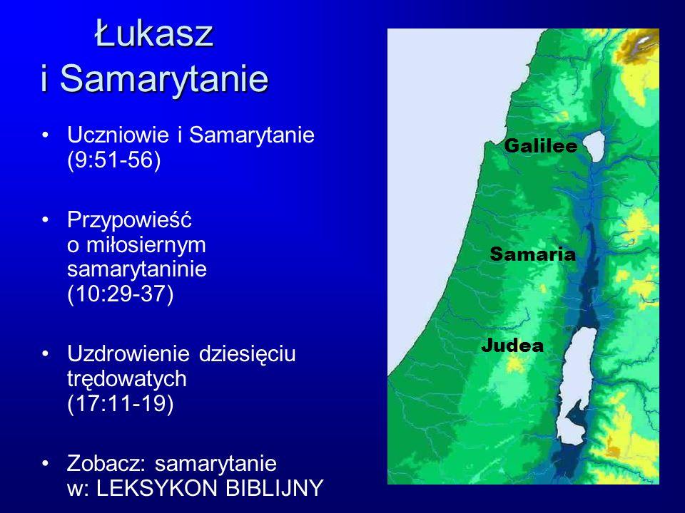 Łukasz i Samarytanie Uczniowie i Samarytanie (9:51-56) Przypowieść o miłosiernym samarytaninie (10:29-37) Uzdrowienie dziesięciu trędowatych (17:11-19