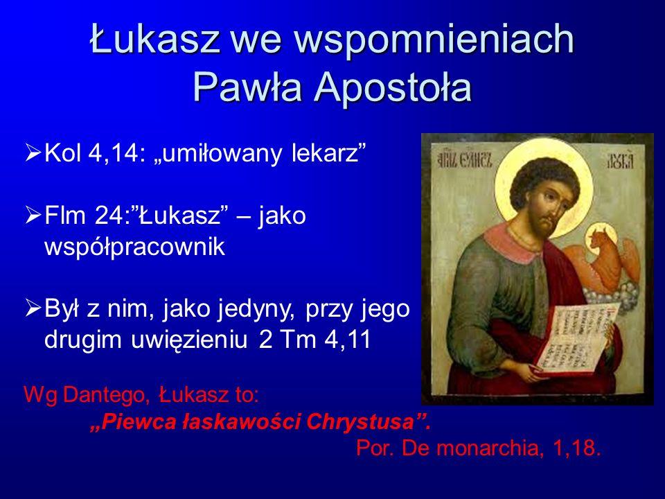 Łukasz we wspomnieniach Pawła Apostoła Kol 4,14: umiłowany lekarz Flm 24:Łukasz – jako współpracownik Był z nim, jako jedyny, przy jego drugim uwięzie