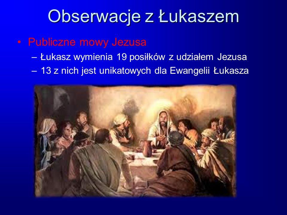 Obserwacje z Łukaszem Publiczne mowy Jezusa –Łukasz wymienia 19 posiłków z udziałem Jezusa –13 z nich jest unikatowych dla Ewangelii Łukasza