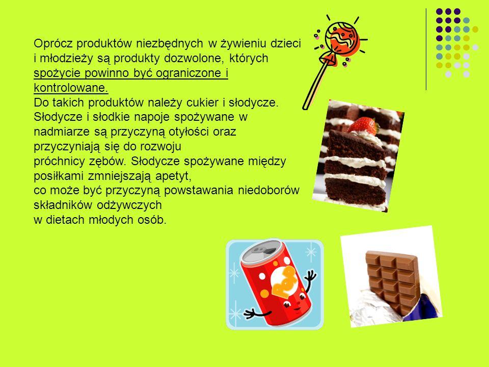 Oprócz produktów niezbędnych w żywieniu dzieci i młodzieży są produkty dozwolone, których spożycie powinno być ograniczone i kontrolowane. Do takich p
