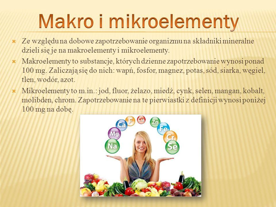 Ze względu na dobowe zapotrzebowanie organizmu na składniki mineralne dzieli się je na makroelementy i mikroelementy. Makroelementy to substancje, któ