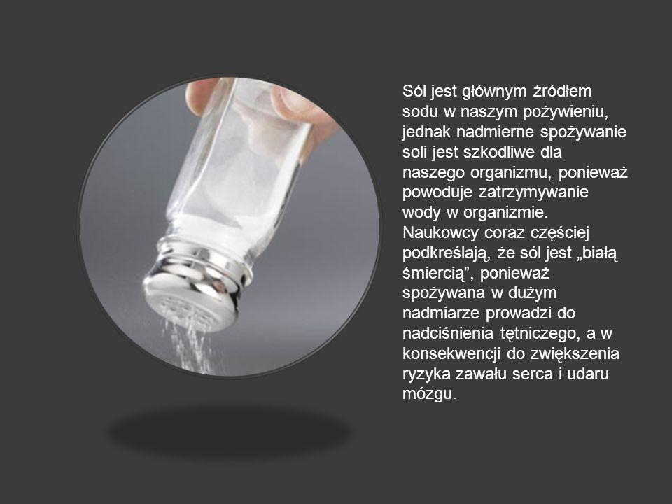 Sól jest głównym źródłem sodu w naszym pożywieniu, jednak nadmierne spożywanie soli jest szkodliwe dla naszego organizmu, ponieważ powoduje zatrzymywa