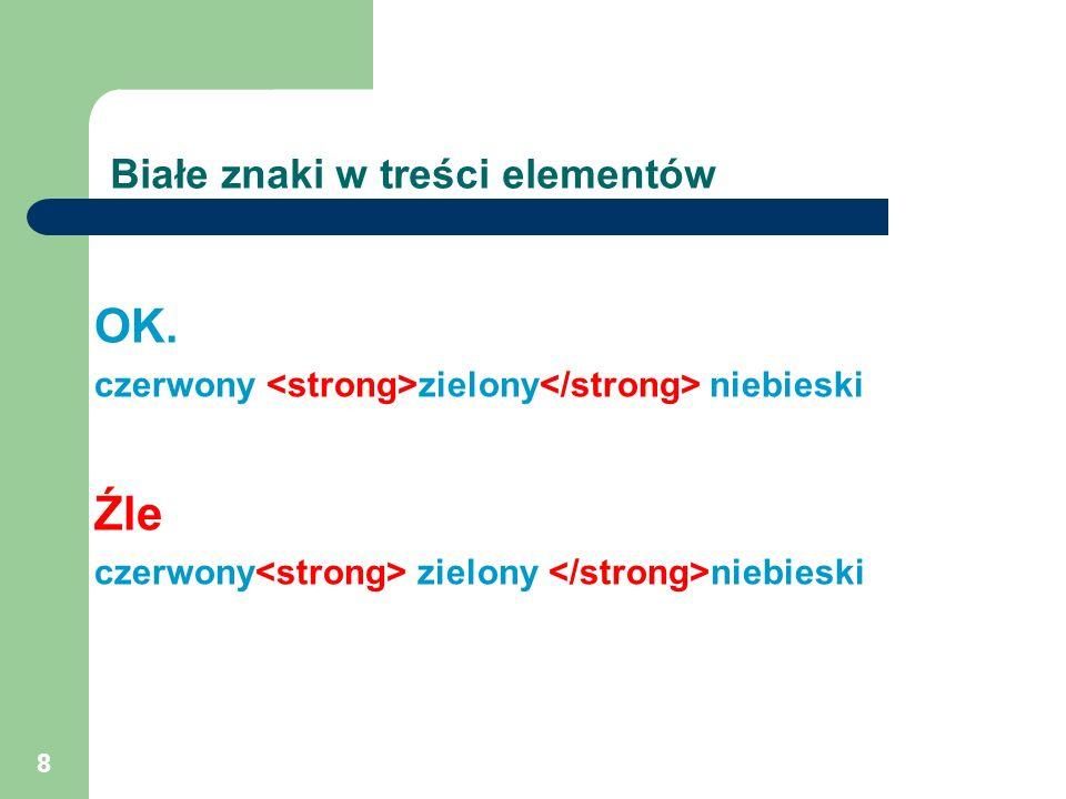 8 Białe znaki w treści elementów OK. czerwony zielony niebieski Źle czerwony zielony niebieski