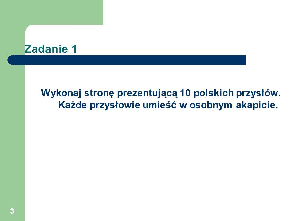 3 Zadanie 1 Wykonaj stronę prezentującą 10 polskich przysłów. Każde przysłowie umieść w osobnym akapicie.