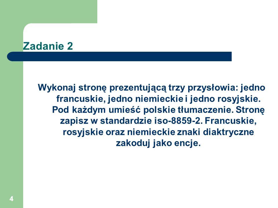 4 Zadanie 2 Wykonaj stronę prezentującą trzy przysłowia: jedno francuskie, jedno niemieckie i jedno rosyjskie. Pod każdym umieść polskie tłumaczenie.