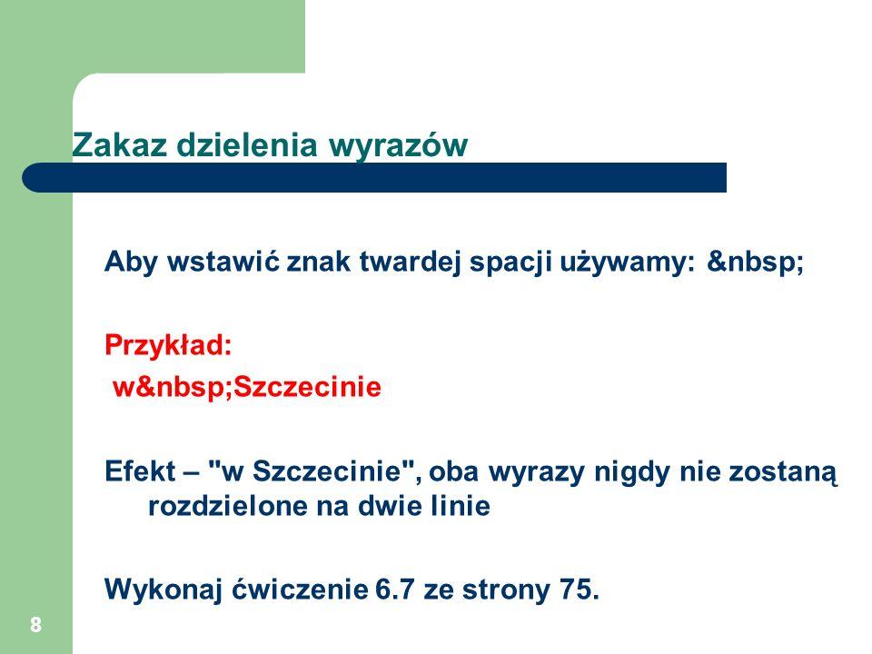 8 Zakaz dzielenia wyrazów Aby wstawić znak twardej spacji używamy: Przykład: w Szczecinie Efekt –