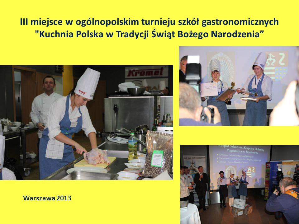 III miejsce w ogólnopolskim turnieju szkół gastronomicznych Kuchnia Polska w Tradycji Świąt Bożego Narodzenia Warszawa 2013