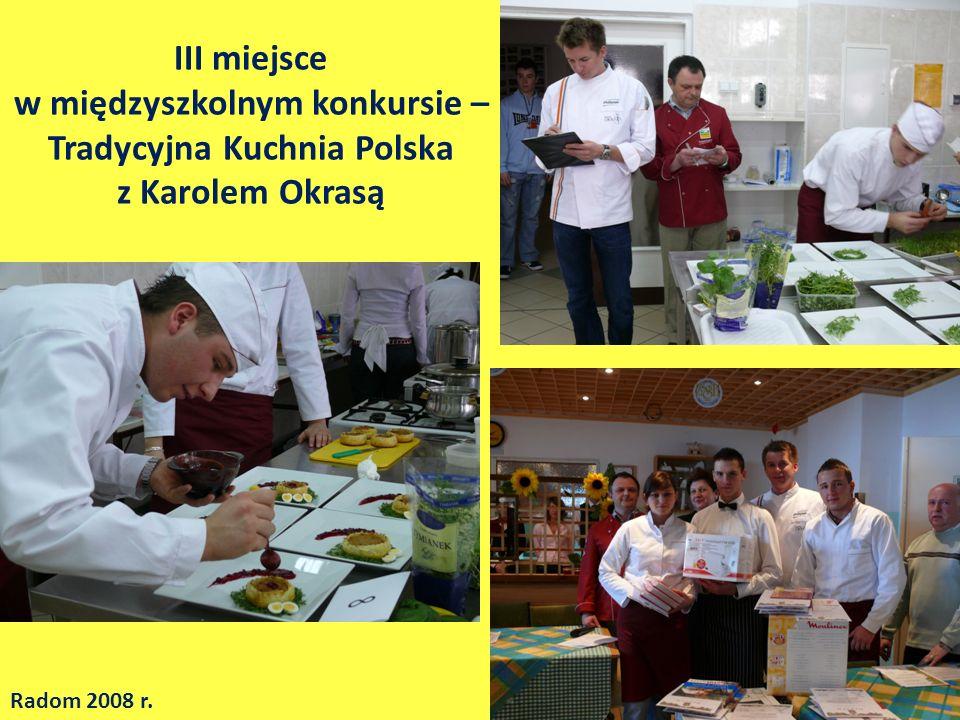 III miejsce w międzyszkolnym konkursie – Tradycyjna Kuchnia Polska z Karolem Okrasą Radom 2008 r.