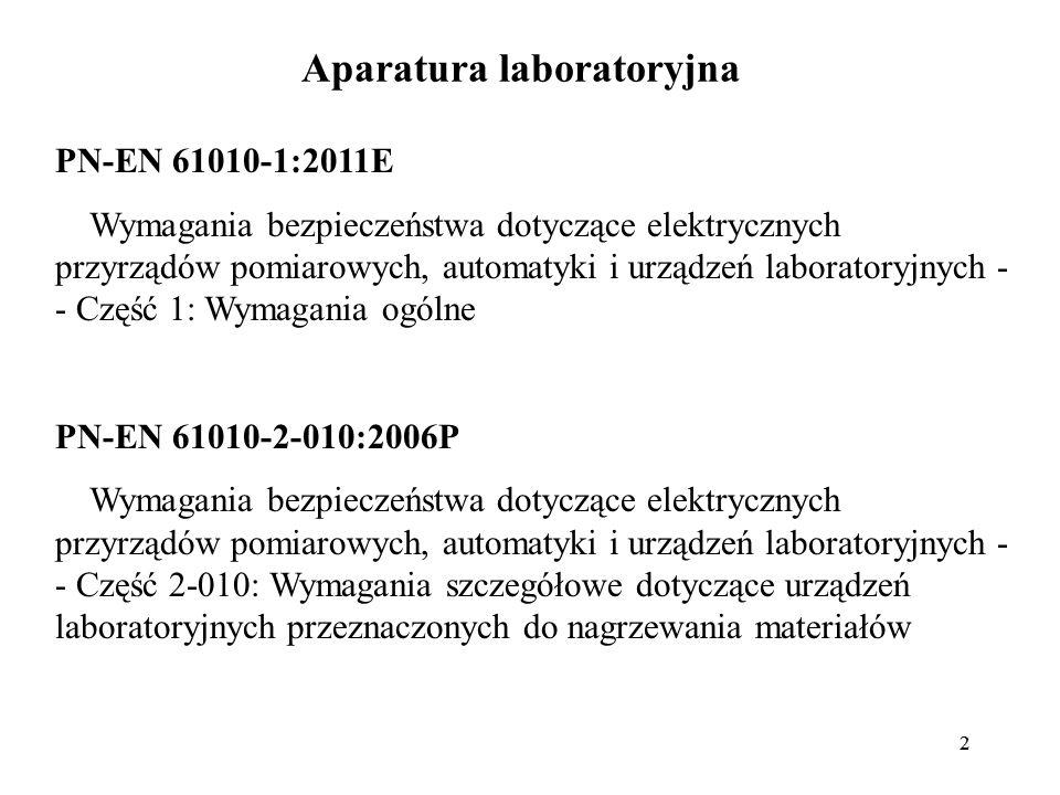 22 Aparatura laboratoryjna PN-EN 61010-1:2011E Wymagania bezpieczeństwa dotyczące elektrycznych przyrządów pomiarowych, automatyki i urządzeń laboratoryjnych - - Część 1: Wymagania ogólne PN-EN 61010-2-010:2006P Wymagania bezpieczeństwa dotyczące elektrycznych przyrządów pomiarowych, automatyki i urządzeń laboratoryjnych - - Część 2-010: Wymagania szczegółowe dotyczące urządzeń laboratoryjnych przeznaczonych do nagrzewania materiałów
