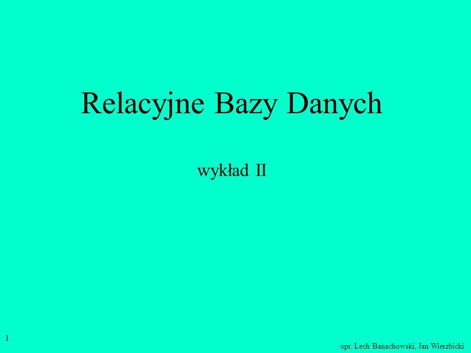 opr. Lech Banachowski, Jan Wierzbicki 1 Relacyjne Bazy Danych wykład II