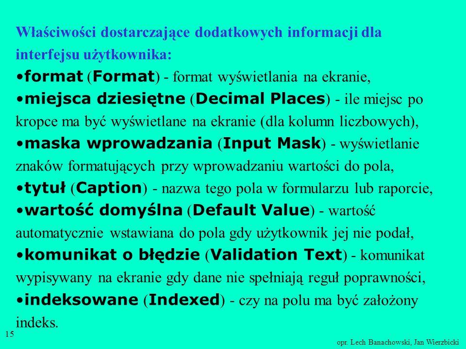 opr. Lech Banachowski, Jan Wierzbicki 14 Właściwości kolumny Oprócz podania typu danych oraz znaczenia (opisu) określa się dodatkowe właściwości kolum